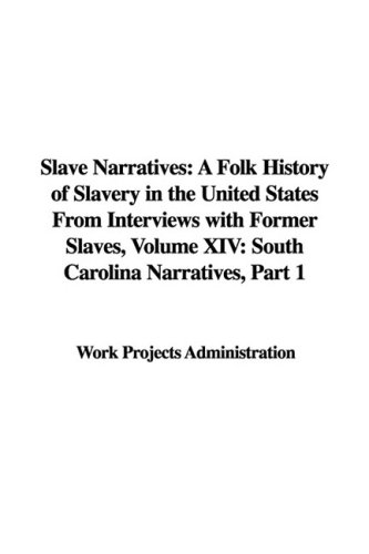 Slave Narratives: A Folk History of Slavery in the United States From Interviews with Former Slaves, Volume XIV: South C