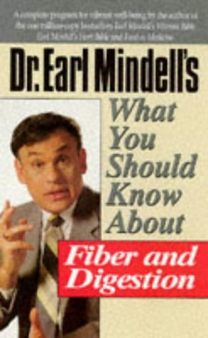 Dr. Earl Mindell'S What You Should Know About Fiber And Digestion (What You Should Know Health Management Series)