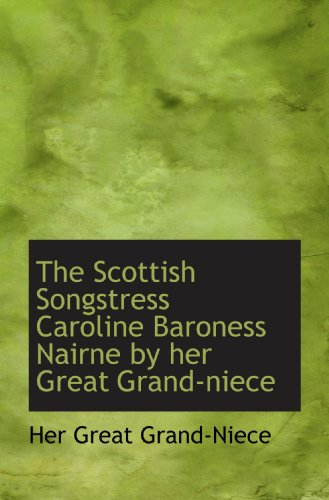 The Scottish Songstress Caroline Baroness Nairne by her Great Grand-niece