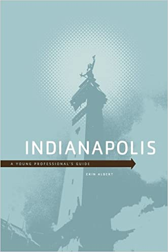 Indianapolis: A Young Professional's Guide