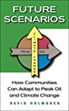 img - for Future Scenarios: How Communities Can Adapt to Peak Oil and Climate Change book / textbook / text book