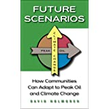 Future Scenarios: How Communities Can Adapt to Peak Oil and Climate Change ~ David Holmgren
