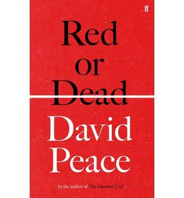 [(Red or Dead)] [Author: David Peace] published on (August, 2013)