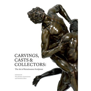 Carvings, Casts and Collectors: The Art of Renaissance Sculpture (Hardback)