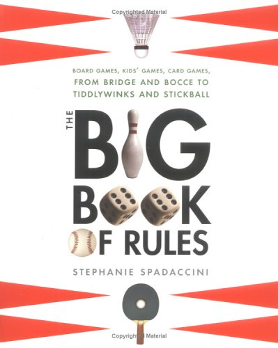 Big Book of Rules : Board Games, Kids Games, Card Games, From Backgammon And Bocce To Tiddlywinks And Stickball, STEPHANIE SPADACCINI, JOHN FARNSWORTH
