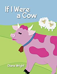 (FREE on 6/27) If I Were A Cow by Diane Wright - http://eBooksHabit.com