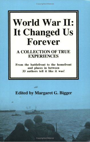 World War II: It Changed Us Forever : A Collection of True Experiences, Bigger, Margaret; Barnes, Robert