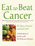 Cancer: A Nutritional Guide with 40 Delicious Recipes (Eat to Beat) (Nutritional Guide with 60 Delicious Recipes)