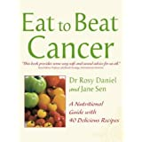 Cancer: A Nutritional Guide with 40 Delicious Recipes (Eat to Beat)by Rosy Daniel