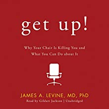 Get Up!: Why Your Chair Is Killing You and What You Can Do About It (       UNABRIDGED) by James A. Levine Narrated by Gildart Jackson, Paul Boehmer, Gabrielle De Cuir, Harlan Ellison, Richard Gilliland, Leigh Roche, Stefan Rudnicki