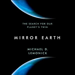 Mirror Earth: The Search for Our Planet's Twin | [Michael D. Lemonick]
