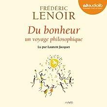 Du bonheur: Un voyage philosophique | Livre audio Auteur(s) : Frédéric Lenoir Narrateur(s) : Laurent Jacquet