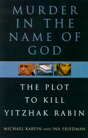 Murder in the Name of God: The Plot to Kill Yitzhak Rabin: Michael Karpin, Ina Friedman: 9780805057492: Amazon.com: Books