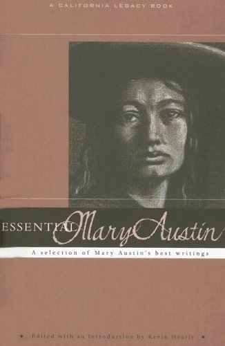 Essential Mary Austin: A Selection of Mary Austin's Best Writing (California Legacy Essential)