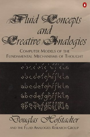 FLUID CONCEPTS AND CREATIVE ANALOGIES: COMPUTER MODELS OF THE FUNDAMENTAL MECHANISMS OF THOUGHT (PENGUIN PRESS SCIENCE)