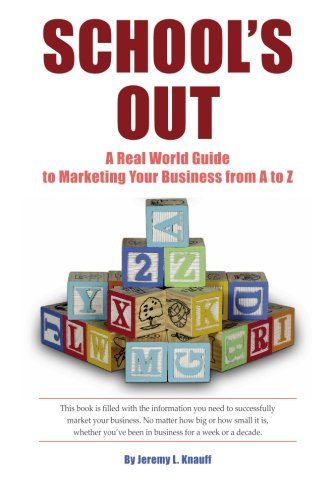 School'S Out: A Real World Guide To Marketing Your Business From A To Z