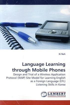 Language Learning through Mobile Phones: Design and Trial of a Wireless Application Protocol (WAP) Site Model for Learning English as a Foreign Language (EFL) Listening Skills in Korea
