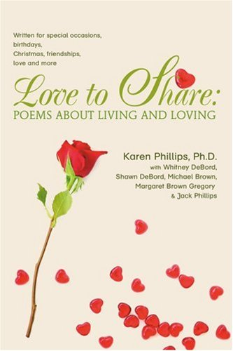 Love to Share: Poems about Living and Loving: written for special occasions, birthdays, Christmas, friendships, love and more