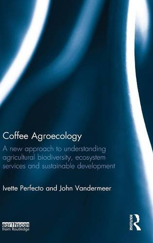 Coffee Agroecology: A New Approach to Understanding Agricultural Biodiversity, Ecosystem Services and Sustainable Develo