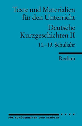 Deutsche Kurzgeschichten II: 11.-13. Schuljahr (Texte und Materialien für den Unterricht)