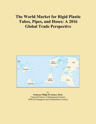 The-World-Market-for-Rigid-Plastic-Tubes-Pipes-and-Hoses-A-2016-Global-Trade-Perspective