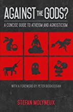 Against the Gods A Concise Guide to Atheism and Agnosticism