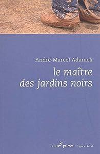 Le ma�tre des jardins noirs par Andr�-Marcel Adamek