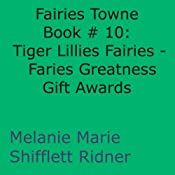 Tiger Lillies Fairies: Faries Greatness Gift Awards: Fairies Towne Book #10 | Melanie Marie Shifflett Ridner