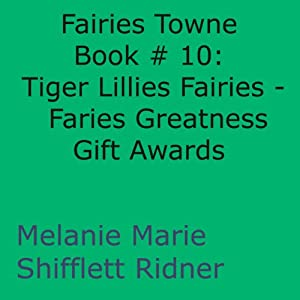 Tiger Lillies Fairies: Faries Greatness Gift Awards: Fairies Towne Book #10 | [Melanie Marie Shifflett Ridner]
