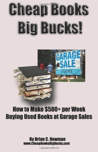 Cheap Books, Big Bucks!: How to Make $500+ per Week Buying Used Books at Garage Sales