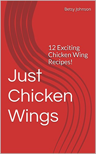 just-chicken-wings-12-exciting-chicken-wing-recipes-superbowl-tailgate-pot-luck-recipes-english-edit