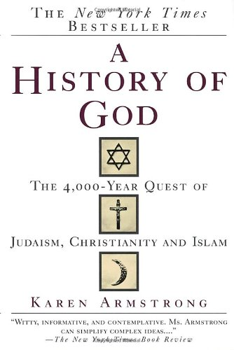 A History of God: The 4, 000-Year Quest of Judaism, Christianity and Islam: Karen Armstrong: 9780345384560: Amazon.com: Books