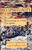 img - for Bio-Spirituality: Focusing as a Way to Grow by Campbell, Peter A., McMahon, Edwin M. (1985) Paperback book / textbook / text book