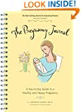 The Pregnancy Journal: A Day-to-Day Guide to a Healthy and Happy Pregnancy