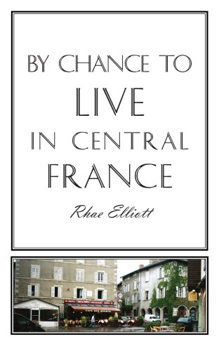 By Chance to Live in Central France: A move to France, renovation, conversion and running a successful Gite