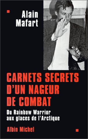Carnets secrets d'un nageur de combat: Du Rainbow Warrior aux glaces de l'Arctique (French Edition)