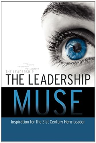 The Leadership Muse: Inspiration for the 21st Century Hero Leader