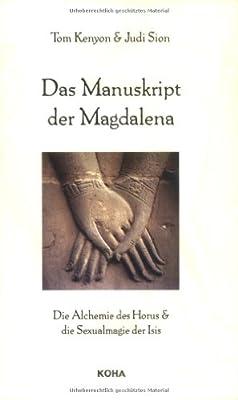 Das Manuskript der Magdalena: Die Alchemie des Horus und die Sexualmagie der Isis