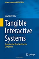 Tangible Interactive Systems: Grasping the Real World with Computers Front Cover