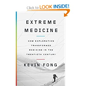 Extreme Medicine: How Exploration Transformed Medicine in the Twentieth Century by Kevin Fong M.D.