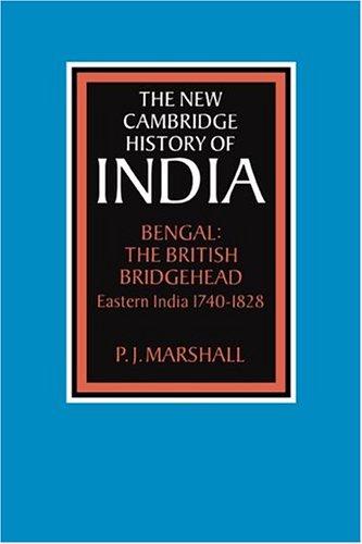 The New Cambridge History of India: Bengal: The British Bridgehead: Eastern India 1740-1828