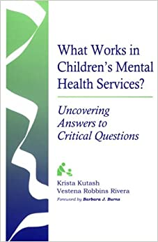 What Works in Children's Mental Health Services?: Uncovering Answers to Critical Questions