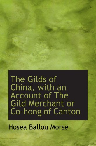 The Gilds of China, with an Account of The Gild Merchant or Co-hong of Canton PDF