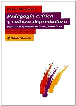 Pedagogia critica y cultura depredadora / Critical Pedagogy and