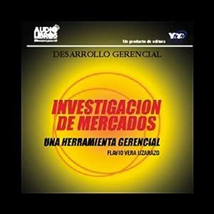 Investigacion de Mercados [Una Herramienta Gerencial] Audiobook