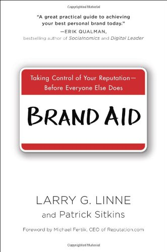 Brand Aid: Taking Control Of Your Reputation--Before Everyone Else Does