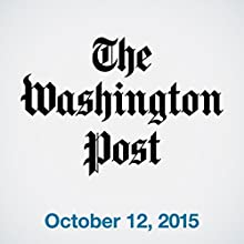 Top Stories Daily from The Washington Post, October 12, 2015  by  The Washington Post Narrated by  The Washington Post