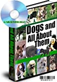DOGS AND ALL ABOUT THEM PLUS LEARN ALL ABOUT THE BREEDS AN ENHANCED BOOK ON A CD