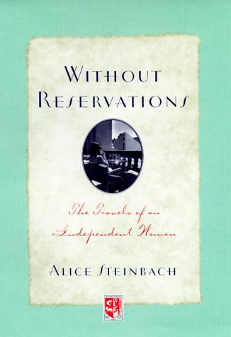 Without Reservations : The Travels of an Independent Woman, ALICE STEINBACH