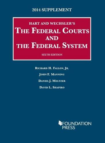 The Federal Courts and the Federal System, 2014 Supplement (University Casebook Series)